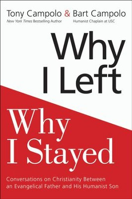 Why I Left, Why I Stayed: Conversations on Christianity Between an Evangelical Father and His Humanist Son  -     By: Anthony Campolo