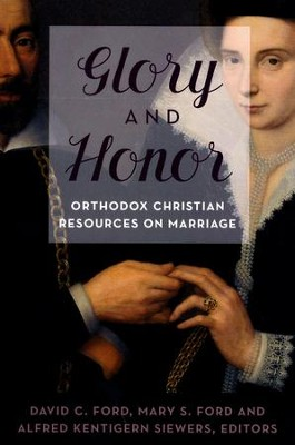 Glory and Honor: Orthodox Christian Resources on Marriage  -     By: David Ford