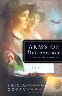 Arms of Deliverance, World War II Liberators Series #4  -     By: Tricia Goyer