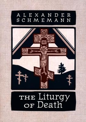The Liturgy of Death: Four Previously Unpublished Talks on the Orthodox Liturgy of Death  -     By: Aleksandr Shmeman