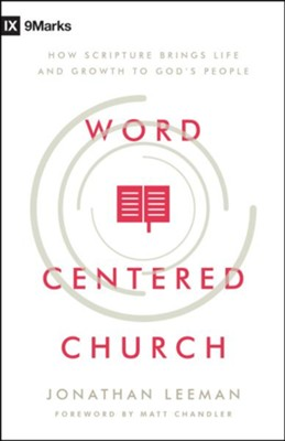 Word-Centered Church: How Scripture Brings Life and Growth to God's People  -     By: Jonathan Leeman