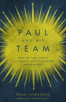Paul and His Team: What the Early Church Can Teach Us About Leadership and Influence  -     By: Ryan Lokkesmoe