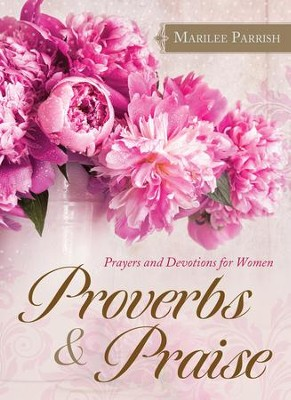 Proverbs & Praise: Prayers and Devotions for Women - eBook  -     By: MariLee Parrish
