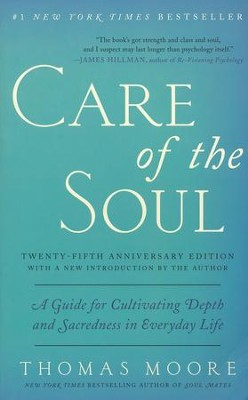 Care of the Soul, 25th Anniversary Edition: A Guide for Cultivating Depth and Sacredness in Everyday Life  -     By: Thomas Moore