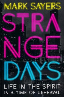 Strange Days: Life in the Spirit in a Time of Terrorism, Populist Politics, and Culture Wars.  -     By: Mark Sayers