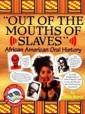Out of the Mouths of Slaves: African-American Oral History   -     By: Carole Marsh
