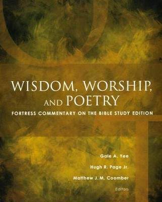 Wisdom, Worship, and Poetry: Fortress Commentary on the Bible Study Edition  -     By: Gale A. Yee, Hugh R. Page Jr., Matthew J.M. Coomber