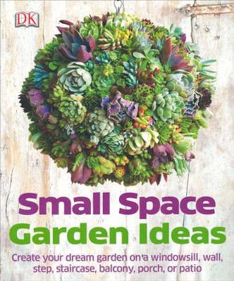Small Space Garden Ideas  -     By: Philippa Pearson