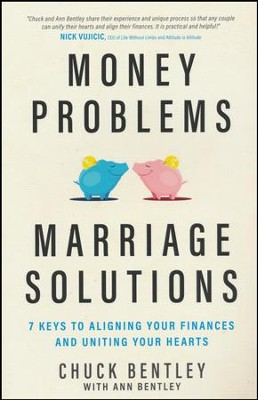 Money Problems, Marriage Solutions: 7 Keys to Aligning Your Finances and Uniting Your Hearts  -     By: Chuck Bentley, Ann Bentley