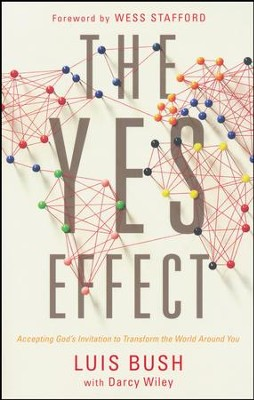 The Yes Effect: Accepting God's Invitation to Transform the World Around You  -     By: Luis Bush, Darcy Wiley