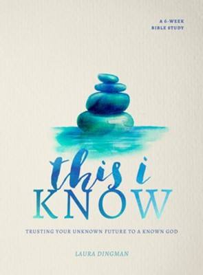 This I Know: Trusting Your Unknown Future to a Known God  -     By: Laura Dingman
