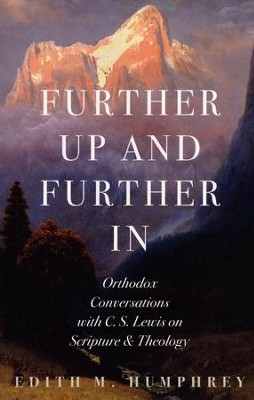 Further Up and Further in: Orthodox Conversations with C. S. Lewis on Scripture and Theology  -     By: Edith McEwan Humphrey