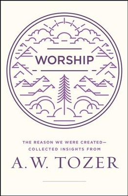 Worship: The Reason We Were Created-Collected Insights from A. W. Tozer  -     By: A.W. Tozer