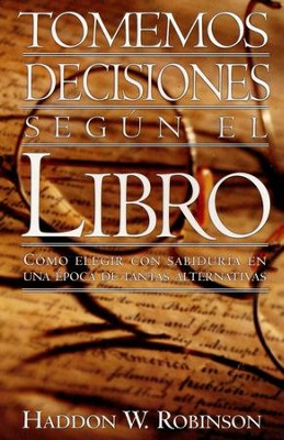 Tomemos Decisiones Segun el Libro  (Making Decisions By the Book)  -     By: Haddon Robinson