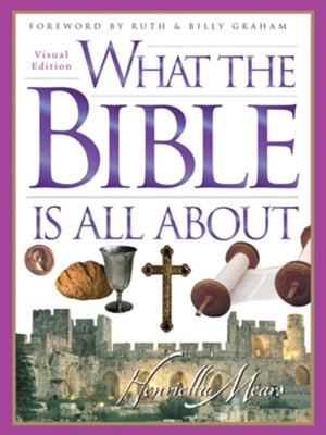 What the Bible Is All About Visual Edition  -     By: Dr. Henrietta C. Mears