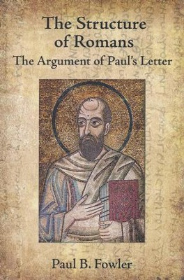 The Structure of Romans: The Argument of Paul's Letter  -     By: Paul B. Fowler