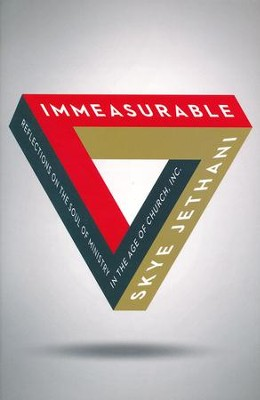 Immeasurable: Reflections on the Soul of Ministry in the Age of Church, Inc.  -     By: Skye Jethani