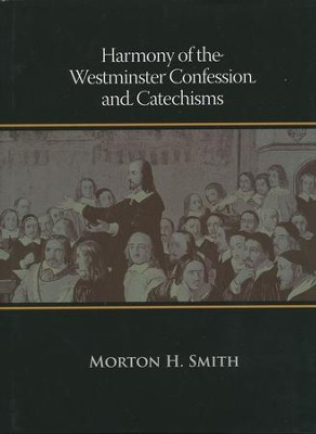 Harmony of the Westminster Confession & Catechisms  -     By: Morton Smith