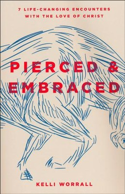 Pierced & Embraced: 7 Life-Changing Encounters with the Love of Jesus  -     By: Kelli Worrall