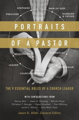 Portraits of a Pastor: The 9 Essential Roles of a Church Leader  -     Edited By: Jason K. Allen     By: Edited by Jason K. Allen
