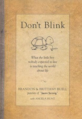 Don't Blink: What the Little Boy Nobody Expected to Live Is Teaching the World About Life  -     By: Brandon Buell, Brittany Buell, Angela Elwell Hunt