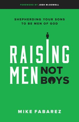 Raising Men, Not Boys: Shepherding Your Sons to be Men of God  -     By: Mike Fabarez