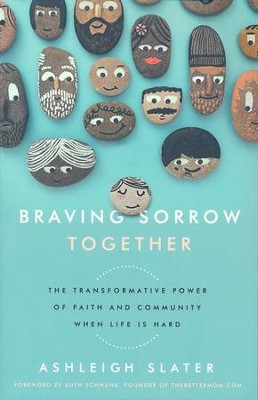 Braving Sorrow Together: The Transformative Power of Faith and Community When Life is Hard  -     By: Ashleigh Slater