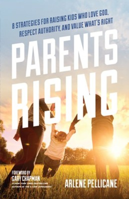 Parents Rising: 8 Strategies for Raising Kids Who Love God, Respect Authority, and Value What's Right  -     By: Arlene Pellicane