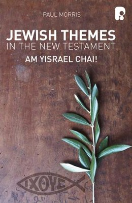 Jewish Themes In The New Testament: Yam Yisrael Chai! - eBook  -     By: Paul Morris