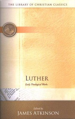 Library of Christian Classics - Luther: Early Theological Works  -     Edited By: James Atkinson     By: Martin Luther
