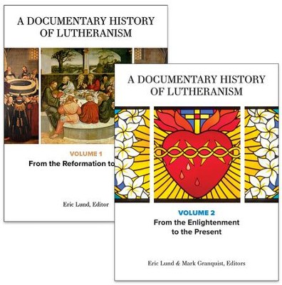 A Documentary History of Lutheranism, Volumes 1 and 2: Volume 1: From the Reformation to Pietism Volume 2: From the Enlightenment to the Present  -     By: Eric Lund