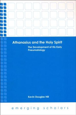 Althanasius and the Holy Spirit: The Development of His Early Pneumatology  -     By: Kevin Douglas Hill