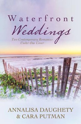 Waterfront Weddings: Two Contempoary Romances - eBook  -     By: Annalisa Daughety, Cara Putman