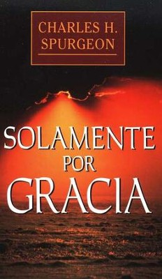 Solamente por Gracia   (All of Grace)  -     By: Charles H. Spurgeon
