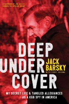 Deep Undercover: My Secret Life & Tangled Allegiance As a KGB Spy in America  -     By: Jack Barsky, Joe Reilly, Cindy Coloma