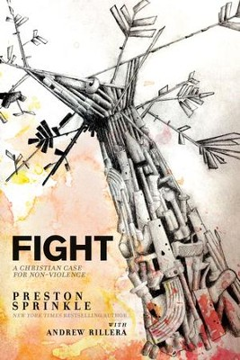 Fight: A Christian Case for Non-Violence - eBook  -     By: Preston Sprinkle, Andrew Rillera