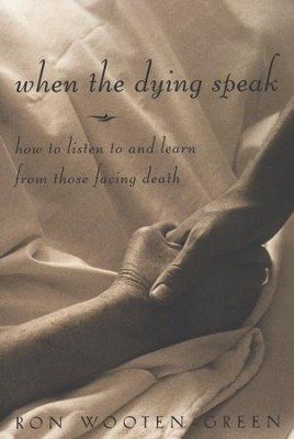 When the Dying Speak: How to Listen to and Learn from Those Facing Death  -     By: Ron Wooten-Green