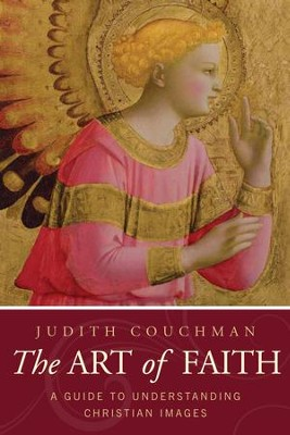 Art of Faith: A Guide to Understanding Christian Images - eBook  -     By: Judith Couchman