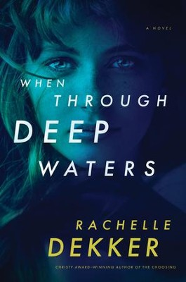 When Through Deep Waters  -     By: Rachelle Dekker