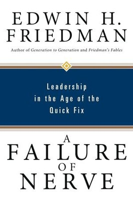 A Failure of Nerve: Leadership in the Age of the Quick Fix - eBook  -     By: Edwin H. Friedman