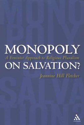 Monopoly on Salvation? A Feminist Approach to Religious Pluralism   -     By: Jeannine Hill Fletcher