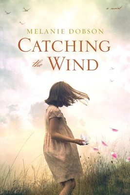 Catching the Wind  -     By: Melanie Dobson