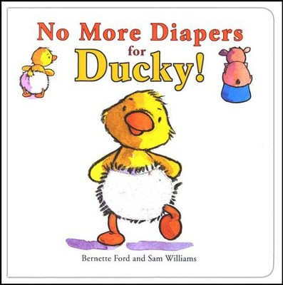 No More Diapers for Ducky!  -     By: Bernette Ford     Illustrated By: Sam Williams