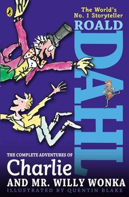 The Complete Adventures of Charlie and Mr. Willy Wonka  -     By: Roald Dahl