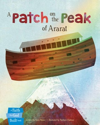 A Patch on the Peak of Ararat  -     By: Gary Bower     Illustrated By: Barbara Chotiner