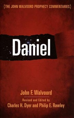 Daniel: The John Walvoord Prophecy Commentary   -     Edited By: Charles H. Dyer, Philip E. Rawley     By: John F. Walvoord