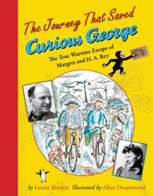 The Journey That Saved Curious George: The True Wartime Escape of Margret and H.A. Rey  -     By: Louise W. Borden     Illustrated By: Allan Drummond