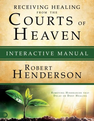 Receiving Healing from the Courts of Heaven, Interactive Manual   -     By: Robert Henderson