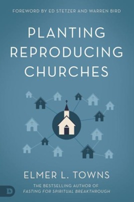Planting Reproducing Churches, Softcover   -     By: Elmer L. Towns, Ed Stetzer, Warren Bird