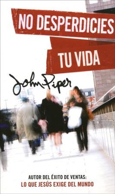 No Desperdicies Tu Vida  (Don't Waste Your Life)  -     By: John Piper